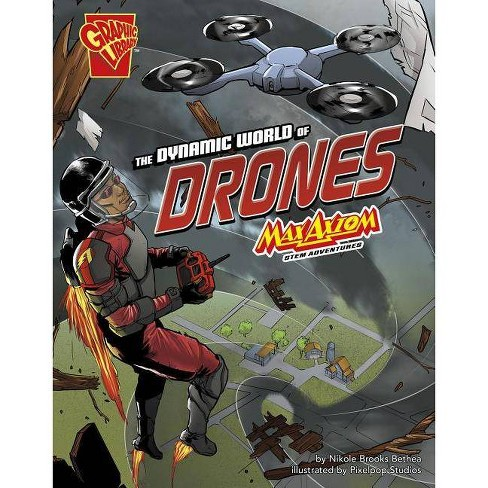 The Dynamic World of Drones - (Stem Adventures) by  Nikole Brooks Bethea (Paperback) - image 1 of 1