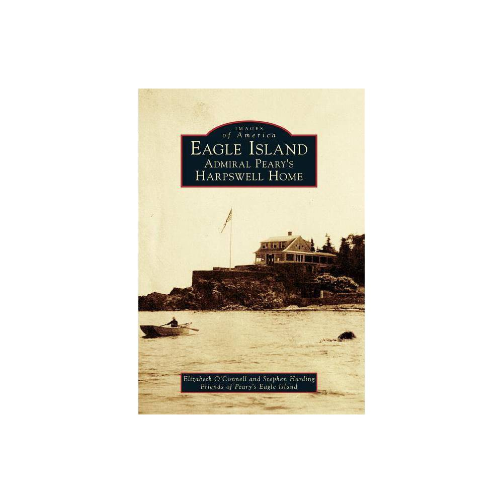 Eagle Island By Elizabeth O Connell Stephen Harding Friends Of Peary S Eagle Island Paperback