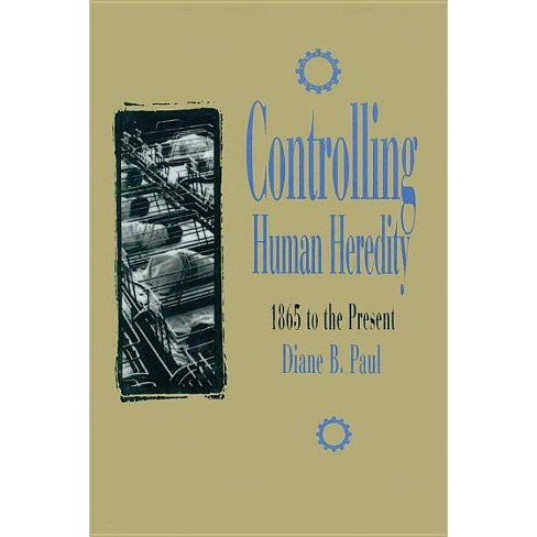 Controlling Human Heredity - (Control of Nature) by  Diane B Paul (Paperback) - image 1 of 1