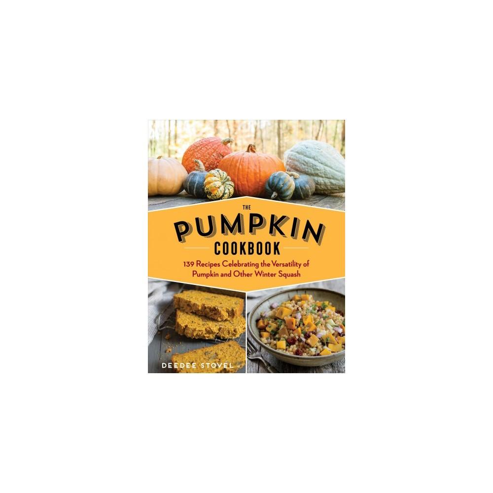 Pumpkin Cookbook : 139 Recipes Celebrating the Versatility of Pumpkin and Other Winter Squash