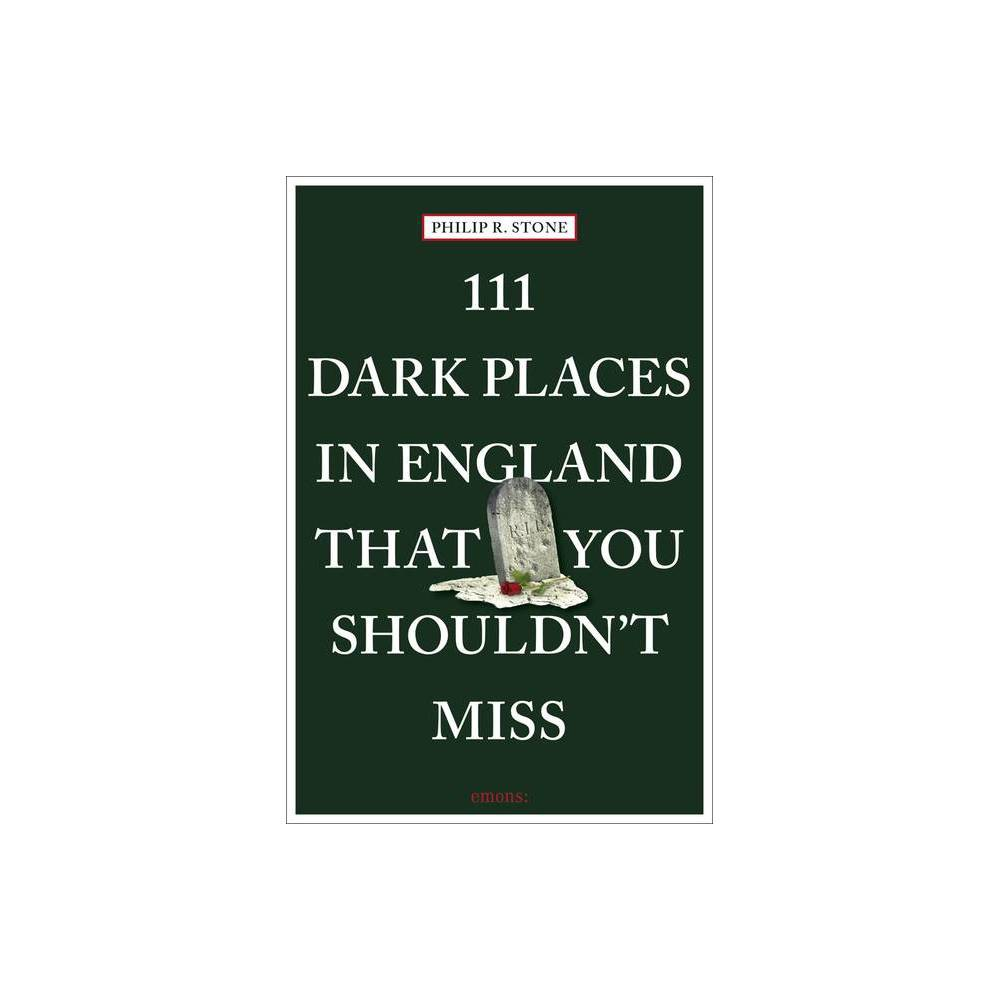 111 Dark Places In England That You Shouldn T Miss By Philip R Stone Paperback