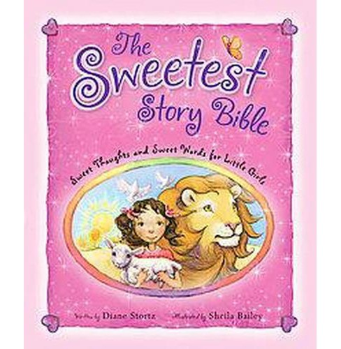 Sweetest Story Bible : Sweet Thoughts and Sweet Words for Little Girls (Hardcover) (Diane Stortz) - image 1 of 1