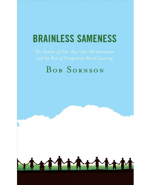 Brainless Sameness : The Demise of One-Size-Fits-All Instruction and the Rise of Competency Based - image 1 of 1