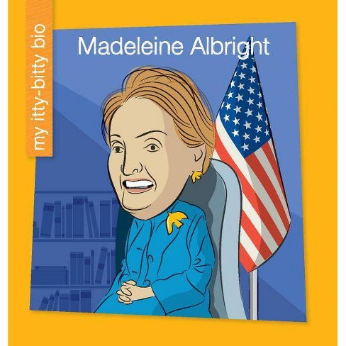 Madeleine Albright - (My Early Library: My Itty-Bitty Bio) by  Katlin Sarantou (Paperback) - image 1 of 1