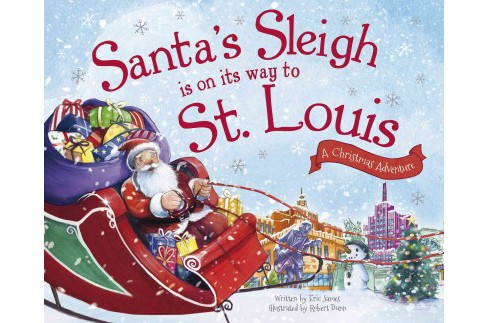 Santa's Sleigh Is on Its Way to St. Louis : A Christmas Adventure (Hardcover) (Eric James) - image 1 of 1