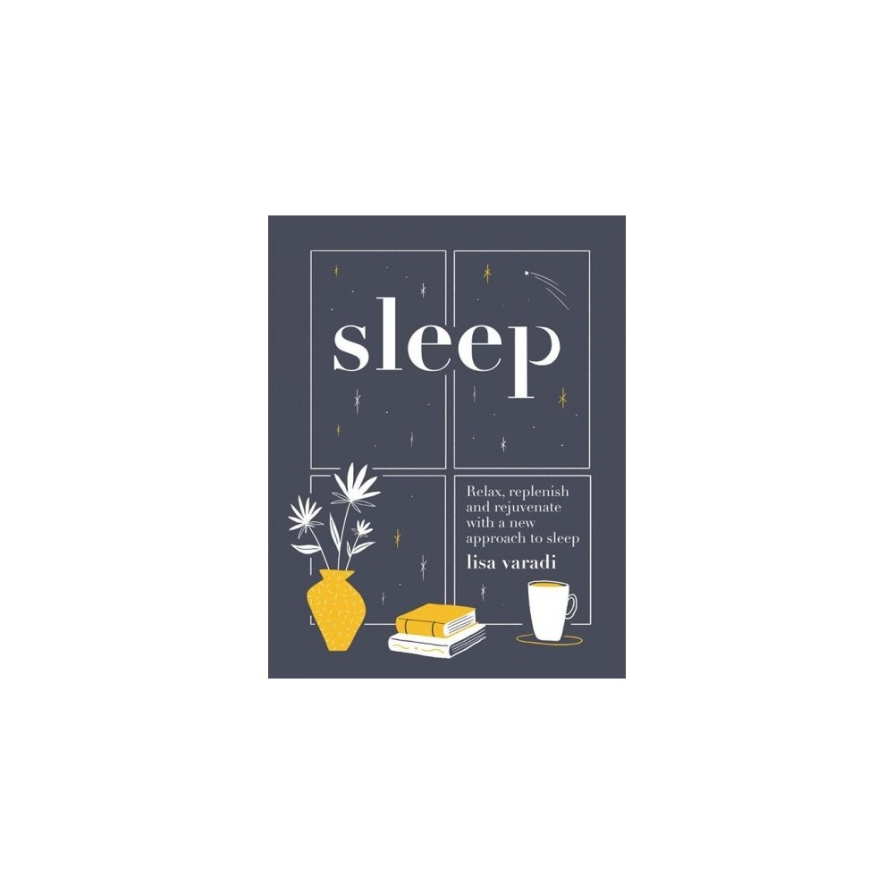 Sleep : Relax, Replenish and Rejuvenate With a New Approach to Sleep - by Lisa Varadi (Hardcover)