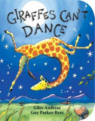 Giraffes Can't Dance (Board Book) by Giles Andreae and Guy Parker-Rees