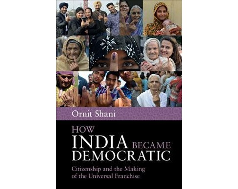 How India Became Democratic : Citizenship and the Making of the Universal Franchise -  (Paperback) - image 1 of 1