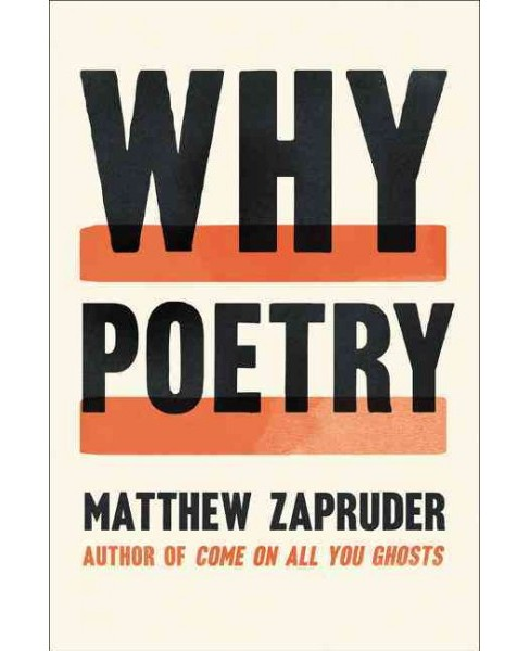 Why Poetry (Hardcover) (Matthew Zapruder) - image 1 of 1