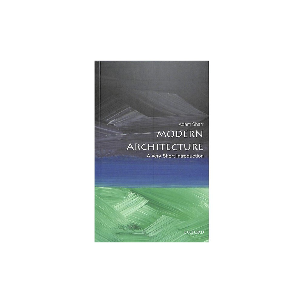 Modern Architecture : A Very Short Introduction - by Adam Sharr (Paperback)