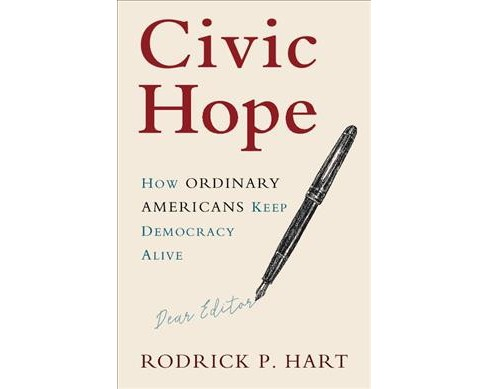 Civic Hope : How Ordinary Americans Keep Democracy Alive -  by Rodrick P. Hart (Paperback) - image 1 of 1