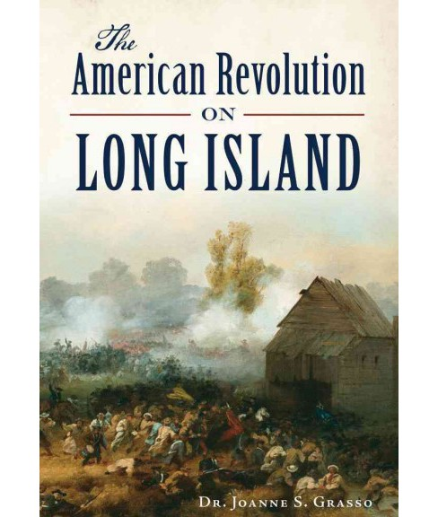 American Revolution on Long Island (Paperback) (Dr. Joanne S. Grasso) - image 1 of 1