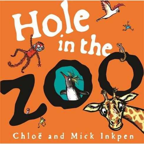 Hole in the Zoo - by  Mick Inkpen & Chloe Inkpen (Hardcover) - image 1 of 1