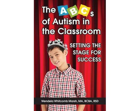 ABCs of Autism in the Classroom : Setting the Stage for Success -  by Wendela Whitcomb Marsh (Paperback) - image 1 of 1