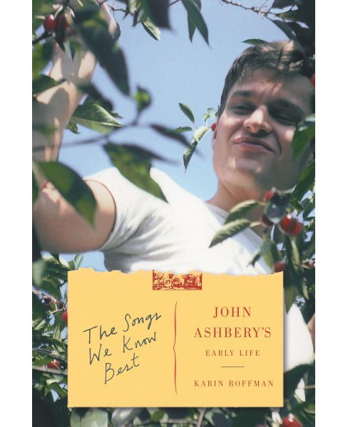 Songs We Know Best : John Ashbery's Early Life -  Reprint by Karin Roffman (Paperback) - image 1 of 1