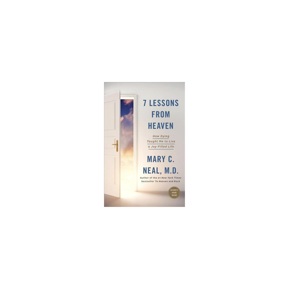 7 Lessons from Heaven : How Dying Taught Me to Live a Joy-Filled Life (Paperback) (Mary C Neal, M.D.)