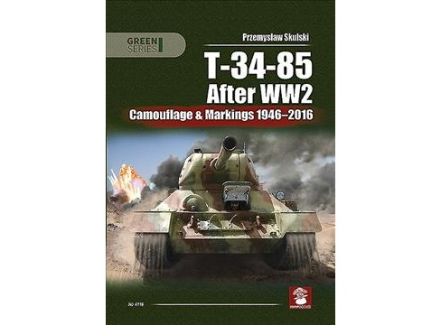 T-34-85 After WW2 : Camouflage & Markings 1946-2016 -  by Przemyslaw Skulski (Paperback) - image 1 of 1