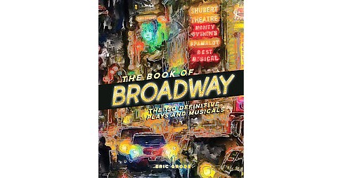 Book of Broadway : The 150 Definitive Plays and Musicals (Hardcover) (Eric Grode) - image 1 of 1