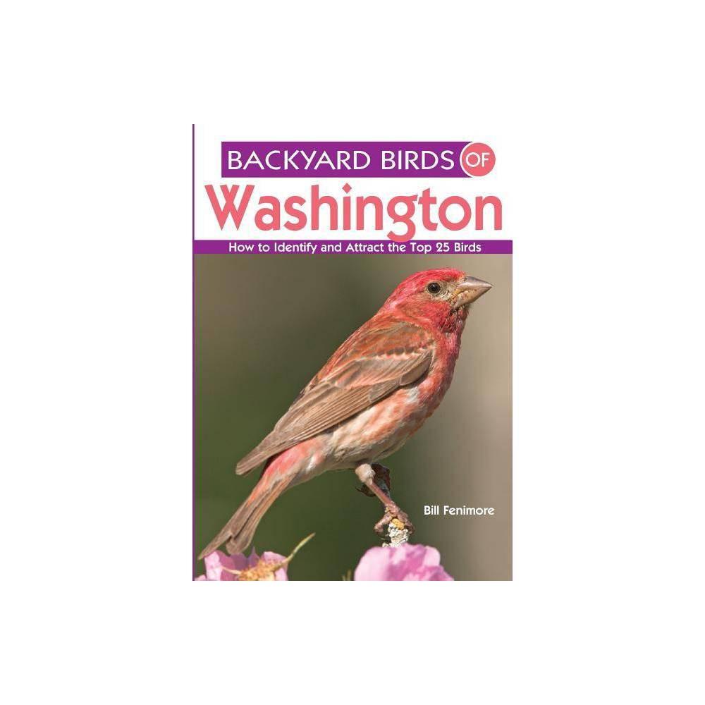 Backyard Birds Of Washington Backyard Birds Of By Bill Fenimore Paperback