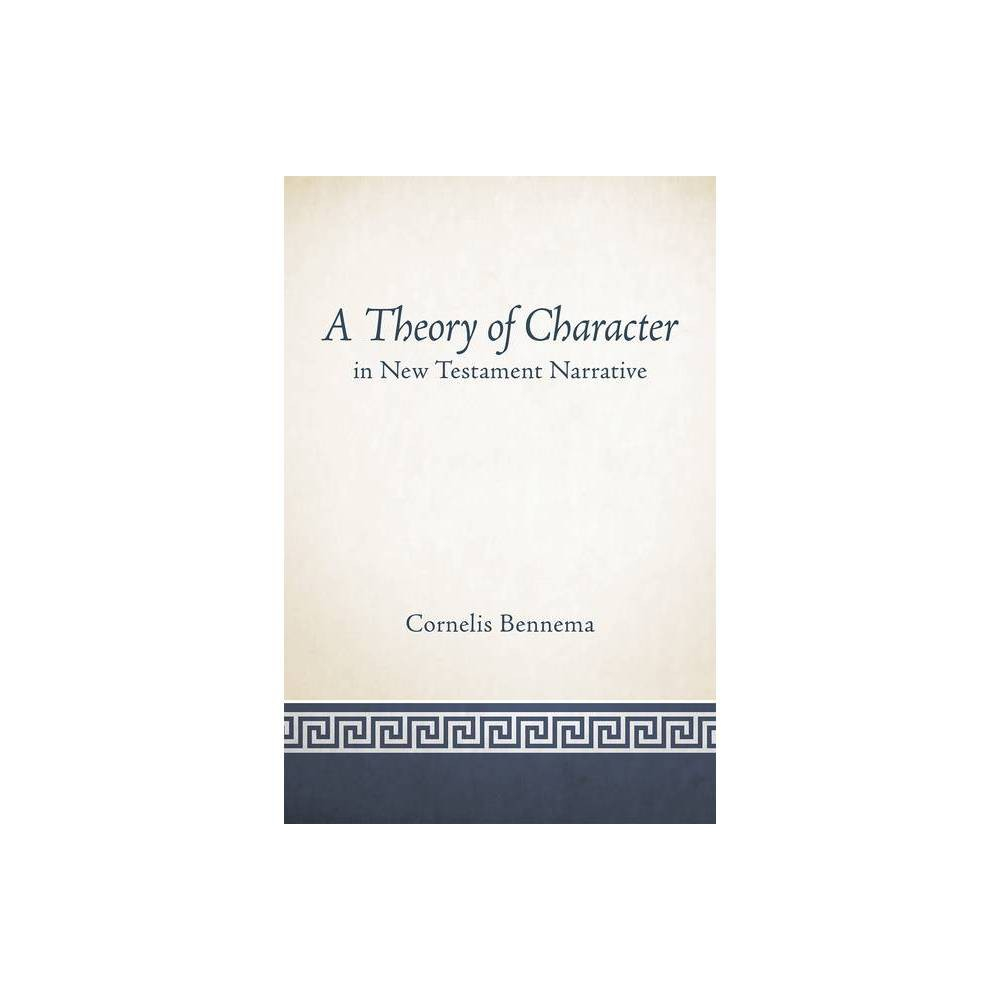 A Theory Of Character In New Testament Narrative By Cornelis Bennema Paperback
