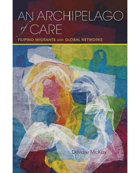 Archipelago of Care : Filipino Migrants and Global Networks (Hardcover) (Deirdre Mckay) - image 1 of 1