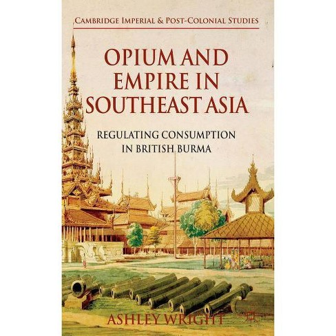 Opium and Empire in Southeast Asia - (Cambridge Imperial and Post-Colonial Studies) by  A Wright - image 1 of 1