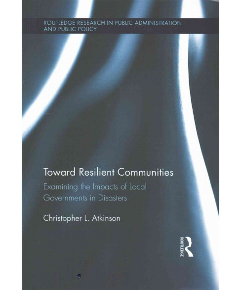 Toward Resilient Communities ( Routledge Research in Public Administration and Public Policy) - image 1 of 1