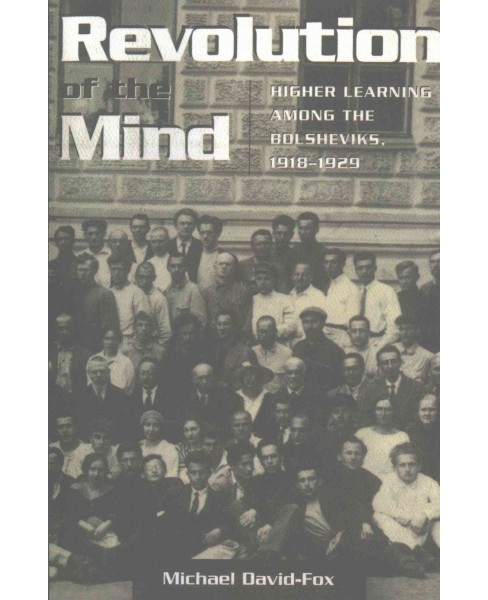Revolution of the Mind : Higher Learning Among the Bolsheviks, 1918-1929 (Reprint) (Paperback) (Michael - image 1 of 1