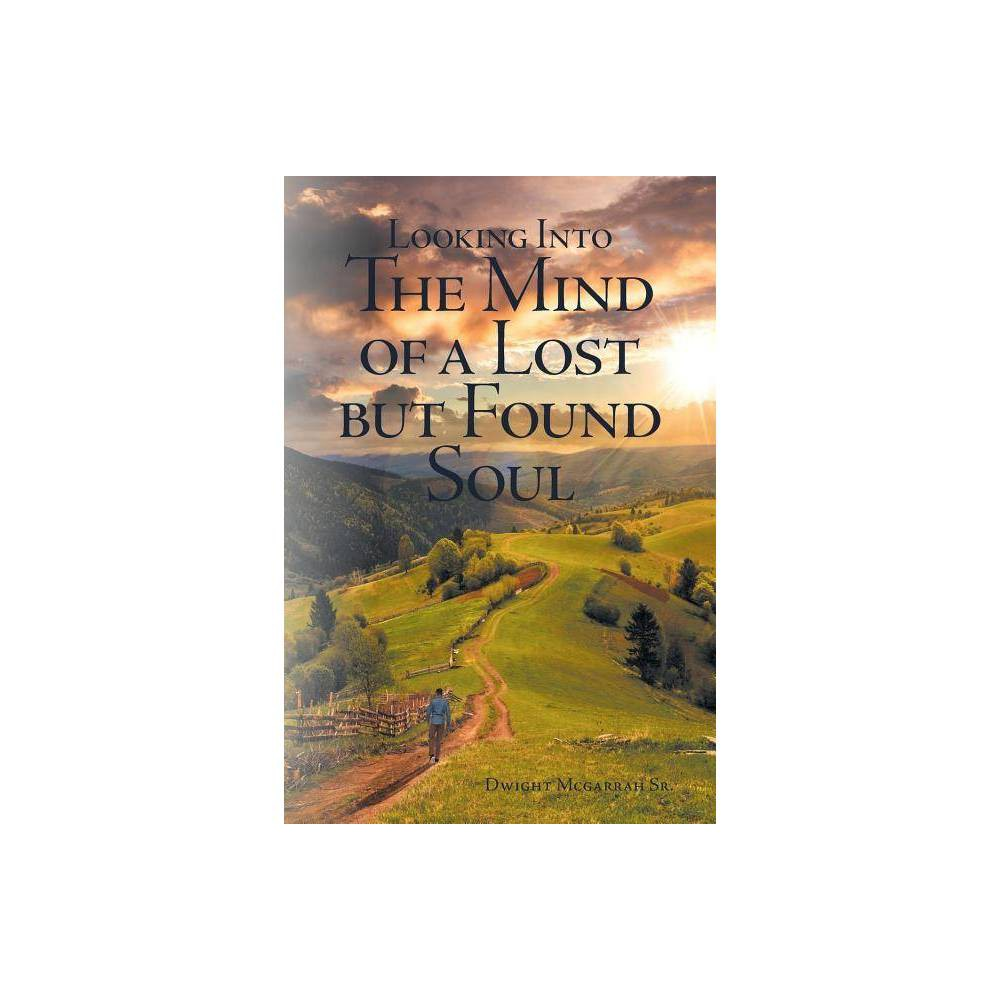 Looking Into The Mind Of A Lost But Found Soul By Dwight D Mcgarrah Paperback