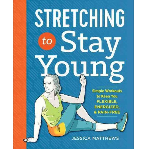 Stretching to Stay Young : Simple Workouts to Keep You Flexible, Energized, and Pain-Free (Paperback) - image 1 of 1