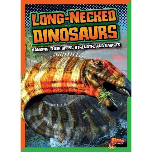 Long-Necked Dinosaurs: Ranking Their Speed, Strength, and Smarts - (Dinosaurs by Design) (Paperback) - image 1 of 1
