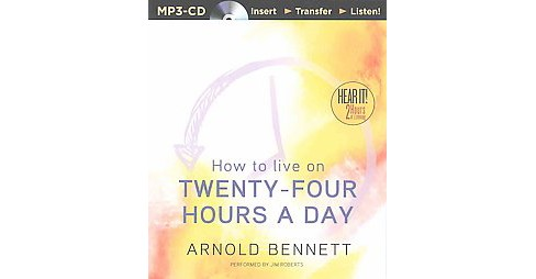 How to Live on Twenty-four Hours a Day (Unabridged) (MP3-CD) (Arnold Bennett) - image 1 of 1