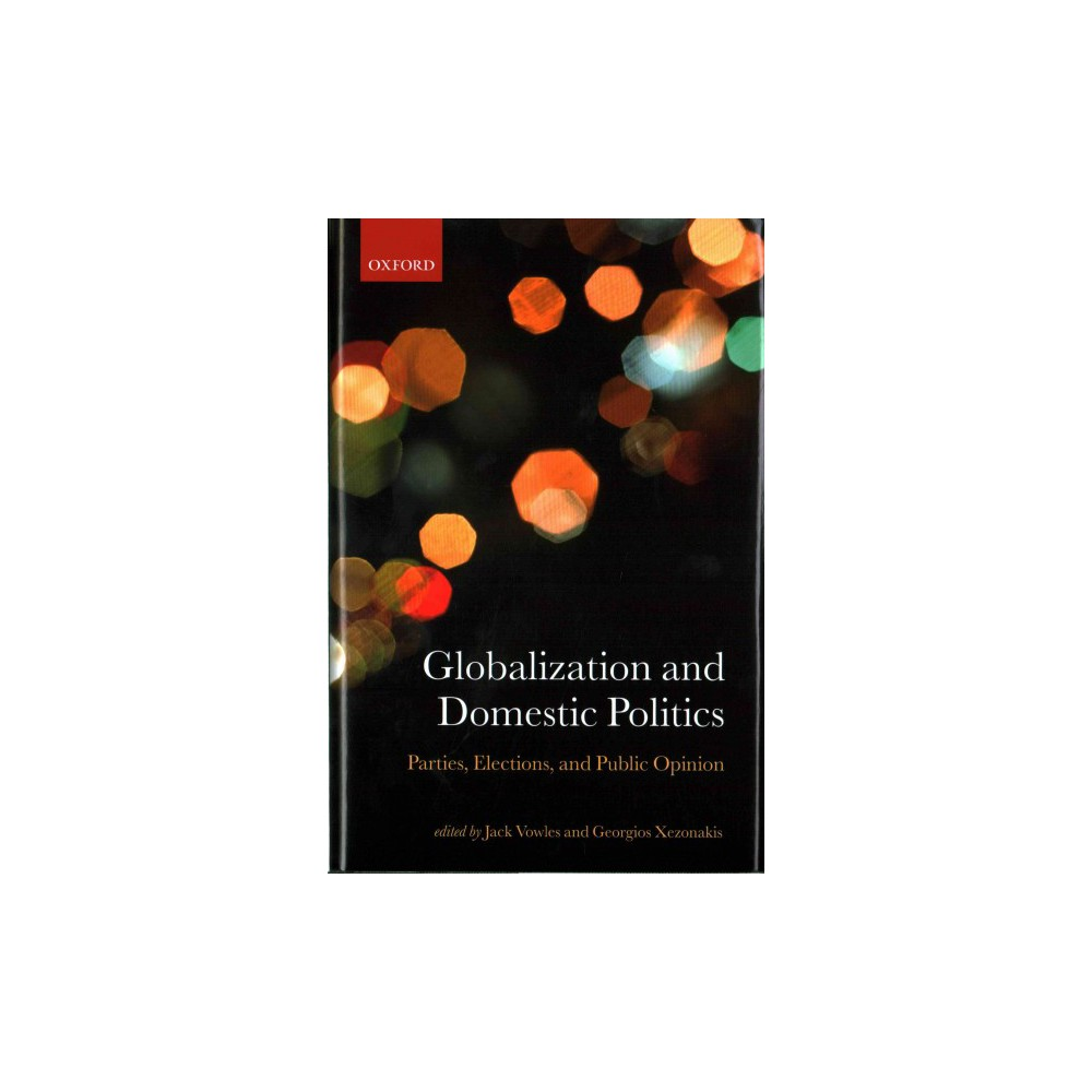 Globalization and Domestic Politics : Parties, Elections, and Public Opinion (Hardcover)