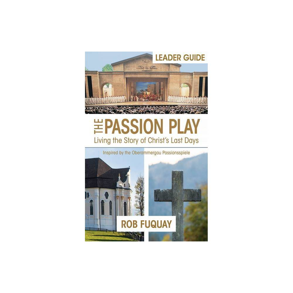 The Passion Play Leader Guide - by Rob Fuquay (Paperback)