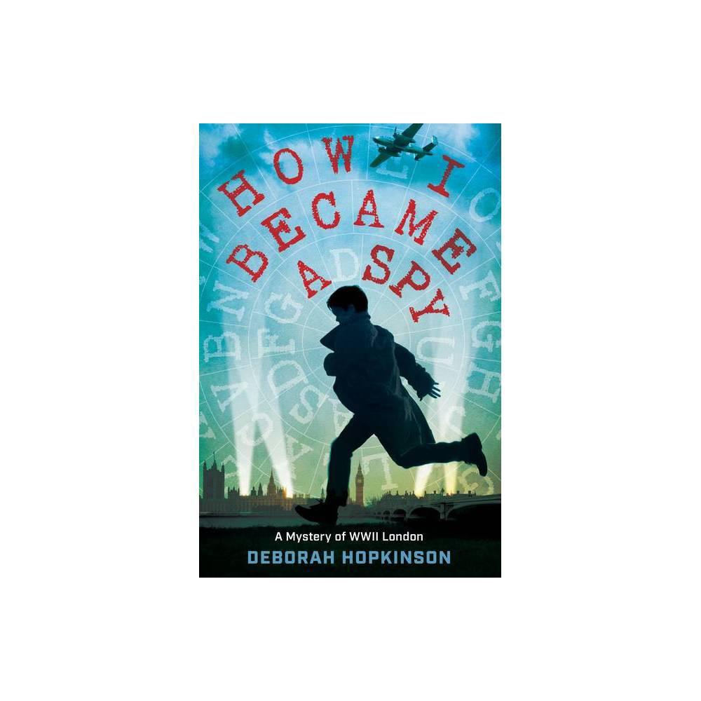How I Became A Spy By Deborah Hopkinson Paperback