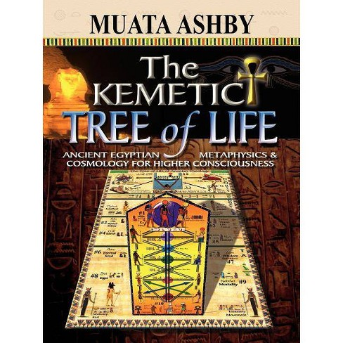 The Kemetic Tree of Life Ancient Egyptian Metaphysics and Cosmology for Higher Consciousness - image 1 of 1