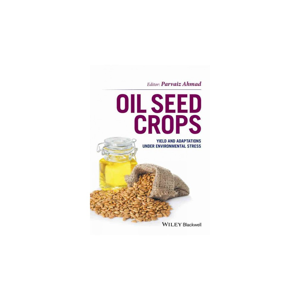 Oil Seed Crops : Yield and Adaptations Under Environmental Stress (Hardcover) (Parvaiz Ahmad)