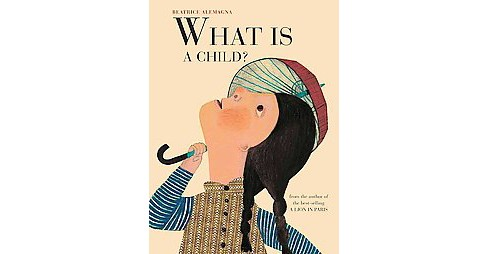 What is a Child? (School And Library) (Beatrice Alemagna) - image 1 of 1