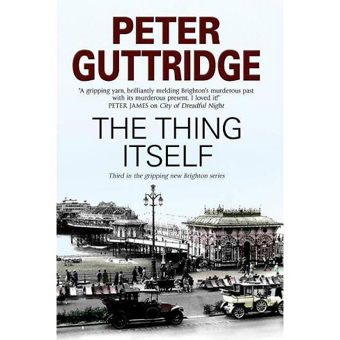 The Thing Itself - (Brighton Mysteries) by  Peter Guttridge (Paperback) - image 1 of 1