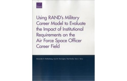 Using RAND's Military Career Model to Evaluate the Impact of Institutional Requirements on the Air - image 1 of 1