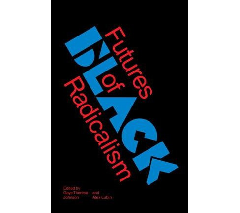 Futures of Black Radicalism (Hardcover) (Gaye Theresa Johnson & Alex Lubin) - image 1 of 1