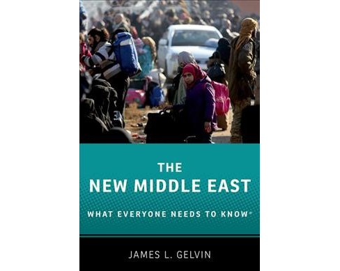New Middle East : What Everyone Needs to Know -  by James L. Gelvin (Hardcover) - image 1 of 1
