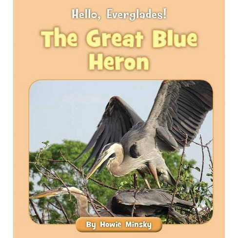 The Great Blue Heron - (Hello, Everglades!) by  Howie Minsky (Paperback) - image 1 of 1
