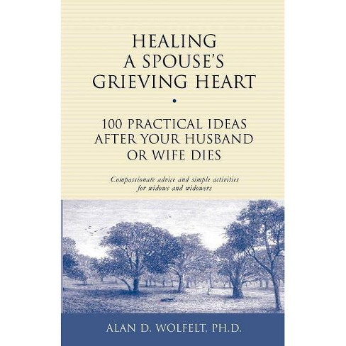 Healing a Spouse's Grieving Heart - (Healing Your Grieving Heart) by  Alan D Wolfelt (Paperback) - image 1 of 1