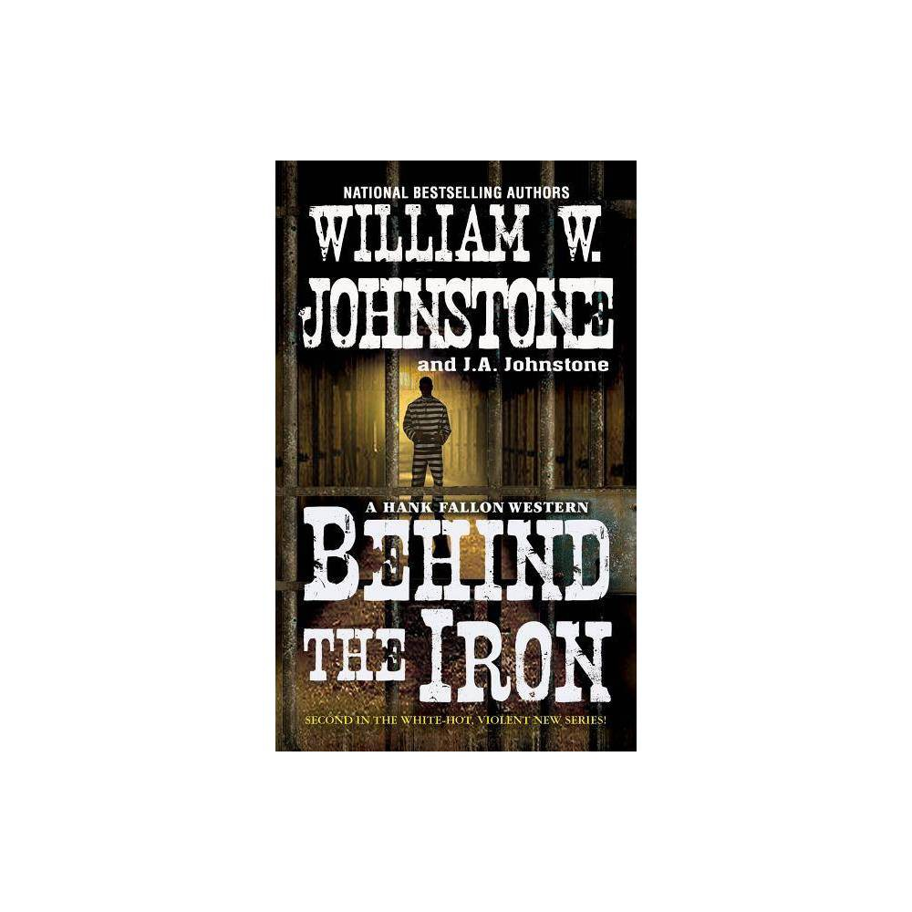 Behind the Iron - (Hank Fallon Western) by William W Johnstone & J A Johnstone (Paperback) Promos