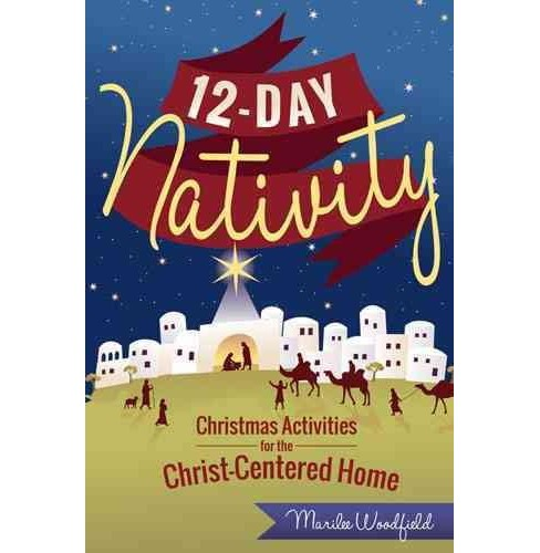 12-Day Nativity : Christmas Activities for a Christ-Centered Home (Paperback) (Marilee Woodfield) - image 1 of 1