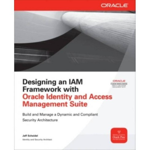 Designing an IAM Framework with Oracle Identity and Access Management Suite - (Oracle Press) (Paperback) - image 1 of 1