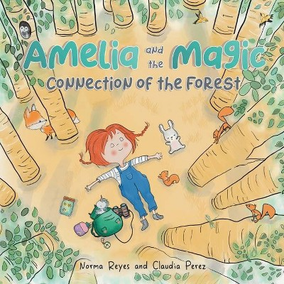Amelia and the Magic Connection of the Forest - by  Norma Reyes & Claudia Perez (Paperback)