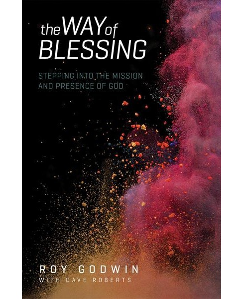 Way of Blessing : Stepping into the Mission and Presence of God (Paperback) (Roy Godwin) - image 1 of 1