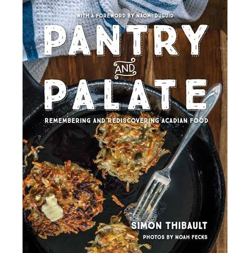 Pantry and Palate : Remembering and Rediscovering Acadian Food -  by Simon Thibault (Paperback) - image 1 of 1